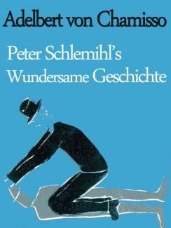 Peter Schlemihl`s wundersame Geschichte - Adelbert von Chamisso